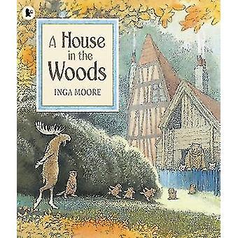 Réservez une maison dans les bois par Inga Moore - Inga Moore - 9781406342819