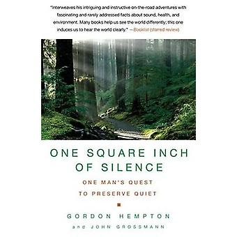 One Square Inch of Silence - One Man's Quest to Preserve Quiet by Gord