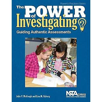 The Power of Investigating - Guiding Authentic Assessments by Julie V.