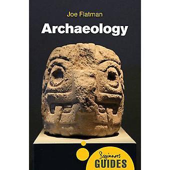 Arqueología - guía de un principiante por Joe C. Flatman - libro 9781780745039