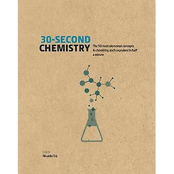 30-Second Chemistry - The 50 most elemental concepts in chemistry - ea