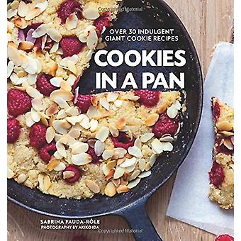 Cookies in a Pan - Over 30 indulgent giant cookie recipes by Sabrina F