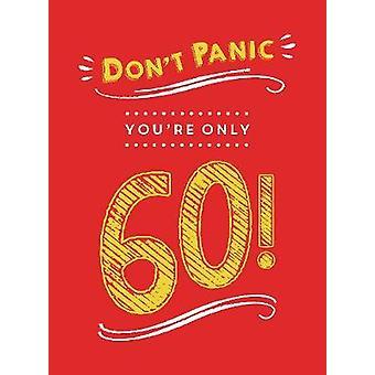 Ne paniquez pas-vous êtes seulement 60! -Des quolibets et des citations sur vieillit par D