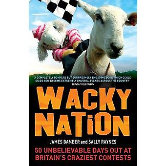 Wacky Nation - 50 Unbelievable Days Out at Britain's Craziest Contests