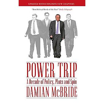 Power Trip - A Decade of Policy - Plots and Spin by Damian McBride - 9