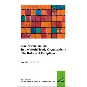 Non-Discrimination in the World Trade Organization - The Rules and Exc