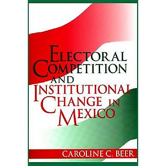 Electoral Competition and Institutional Change in Mexico by Caroline