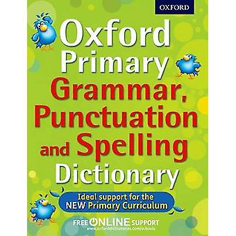 Oxford Primary Grammar - Punctuation - and Spelling Dictionary by Oxf
