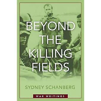Darüber hinaus die Killing Fields - Krieg Schriften von Sydney Schanberg - 9781597