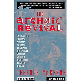 The Archaic Revival: Speculations on Psychedelic Mushrooms, the Amazon, Virtual Reality, Ufos, Evolution, Shamanism, the Rebirth of the Goddess