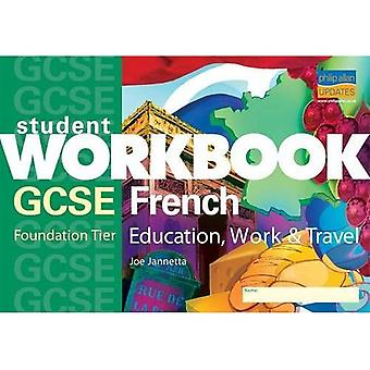 GCSE French: Education, Work and Travel: Foundation Tier (Student Workbooks)