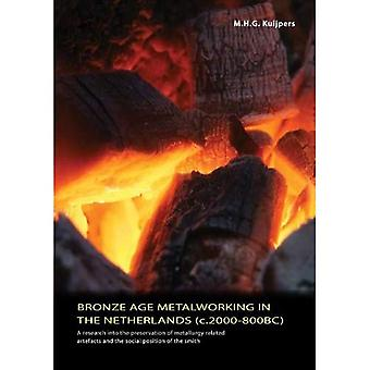 Bronze Age Metalworking in the Netherlands (C. 2000-800BC): A Research into the Preservation of Metallurgy Related Artefacts and the Social Position of the Smith