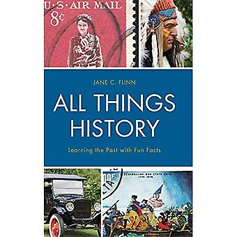 All Things History: Learning the Past with Fun� Facts