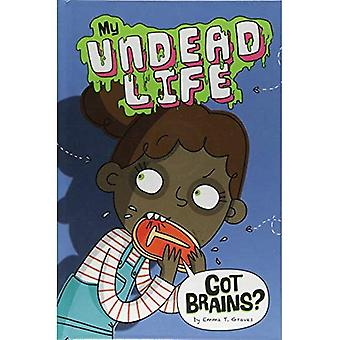 Got Brains? (My Undead Life)