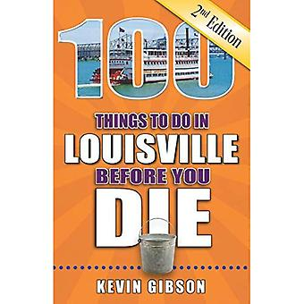 100 Things to Do in Louisville Before You Die, 2nd Edition