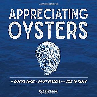 Appreciating Oysters - An Eater`s Guide to Craft Oysters from Tide to Table