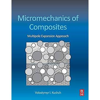 Micromechanics of Composites Multipole Expansion Approach by Kushch & Volodymyr I.