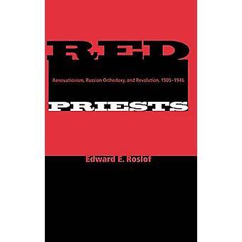 Les prêtres rouges religieuse orthodoxe russe et la révolution 19051946 par Roslof & Edward E.