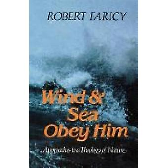 Wind  Sea Obey Him Approaches to a Theology of Nature by Faricy & Robert