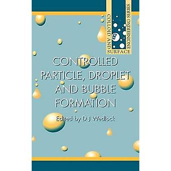 Controlled Particle Droplet and Bubble Formation by Wedlock & D.J.