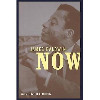 James Baldwin Now by McBride & Dwight A.