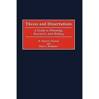 Theses and Dissertations A Guide to Planning Research and Writing by Thomas & R. Murray