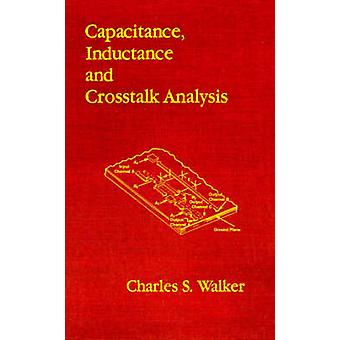 Capacitance Inductance and CrossTalk Analysis by Walker & Charles S.