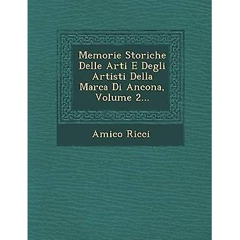 Memorie Storiche Delle Arti E Degli Artisti Della Marca Di Ancona Volume 2... by Ricci & Amico