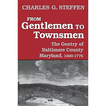 From Gentlemen to Townsmen The Gentry of Baltimore County Maryland 16601776 by Steffen & Charles G.