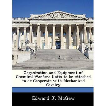 Organizzazione e attrezzature di guerra chimica unità per essere attaccato al o cooperare con la cavalleria meccanizzata di McGaw & Edward J.