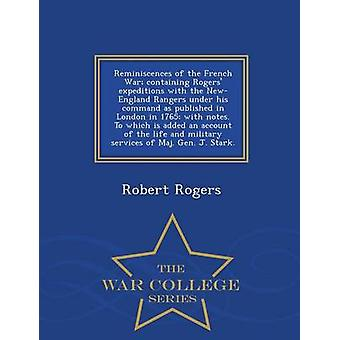 Reminiscences of the French War containing Rogers expeditions with the NewEngland Rangers under his command as published in London in 1765 with notes. To which is added an account of the life and by Rogers & Robert