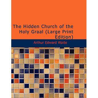 The Hidden Church of the Holy Graal Large Print Edition by Waite & Arthur Edward