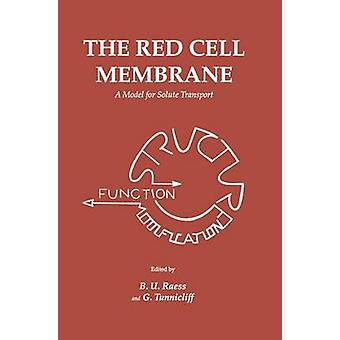 The Red Cell Membrane A Model for Solute Transport by U. Raess & B.