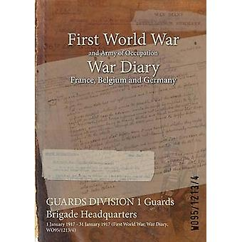 GUARDS DIVISION 1 Guards Brigade Headquarters  1 January 1917  31 January 1917 First World War War Diary WO9512134 by WO9512134