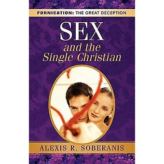 Sex and the Single Christian by Soberanis & Alexis & R