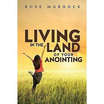Vivant dans la terre de votre onction par Murdock & Rose