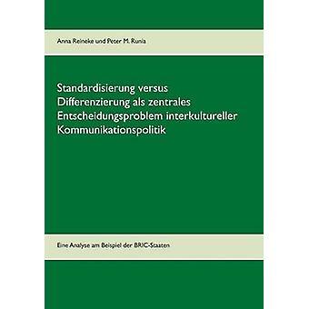 Standardisierung versus Differenzierung als zentrales Entscheidungsproblem interkultureller Kommunikationspolitik par Reineke & Anna