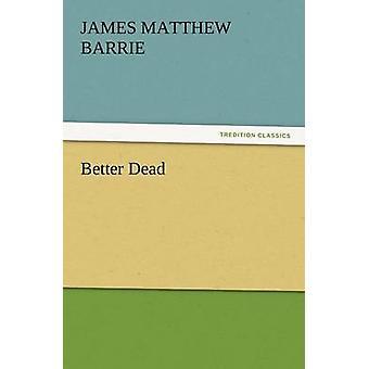 Bessere Tote von Barrie & James Matthew