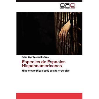 Especies de Espacios Hispanoamericanos by Fuentes Kraffczyk Felipe Oliver
