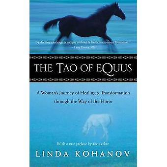 The Tao of Equus  A Womans Journey of Healing and Transformation Through the Way of the Horse by Linda Kohanov