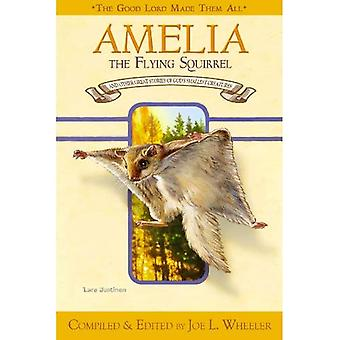Amelia, the Flying Squirrel: And Other Stories� of God's Smallest Creatures / Compiled and Edited by Joe L. Wheeler (Lord God Made Them All)