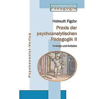 Praxis der psychoanalytischen Pdagogik II by Figdor & Helmuth