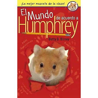 El Mundo de Acuerdo a Humphrey by Betty G Birney - 9780147514196 Book