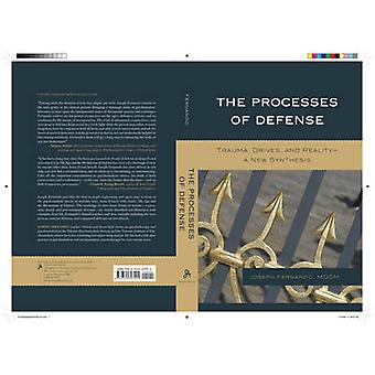 The Processes of Defense - Trauma - Drives - and Reality a New Synthes