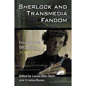 Sherlock and Transmedia Fandom - Essays on the BBC Series by Louisa El