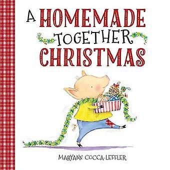 A Homemade Together Christmas by Maryann Cocca-Leffler - Maryann Cocc