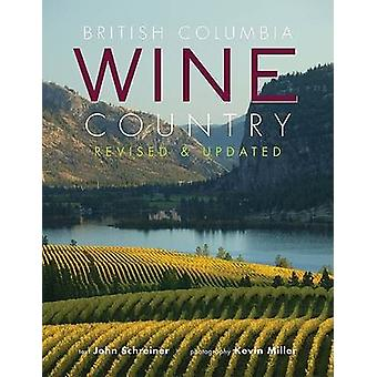 British Columbia Wine Country (2nd) by John Schreiner - Kevin Miller