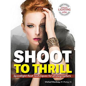 Shoot to Thrill - Speedlight Flash Techniques for Photographers by Jes