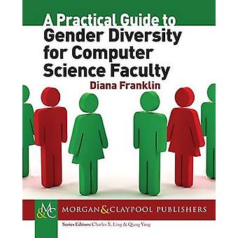 A Practical Guide to Gender Diversity for Computer Science Faculty by