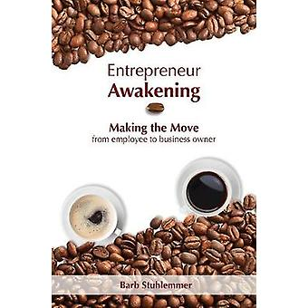Entrepreneur Awakening - Making the Move from Employee to Business Own